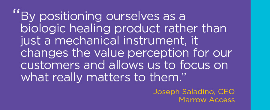 "Quote by Joseph Saladino, CEO, that says ""By positioning ourselves as a biologic healing product rather than just a mechanical instrument, it changes the value perception for our customers and allows us to focus on what really matters to them"""